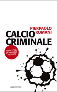 9788849833386_12E0283_Romani_Piatto_300 Calcio criminale: un libro adatto al momento
